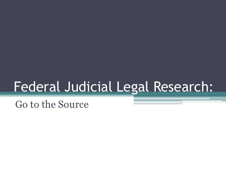 Federal Judicial Legal Research: <br />Go to the Source<br />