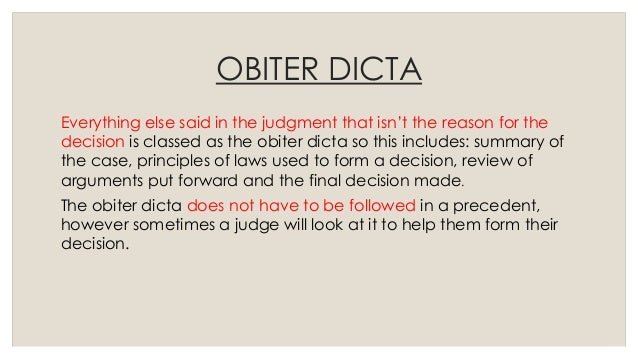 ratio decidendi and obiter dicta Ratio decidendi is a latin phrase meaning the reason or the rationale for the decision the ratio decidendi is the point in a case which determines the judgment or the principle which the case establishes.