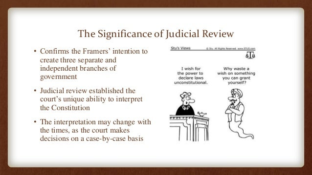 the importance of judicial review Judicial review is important because it allows laws that are inconsistent with the  constitution (that violate the rights and liberties protected by the constitution) to.