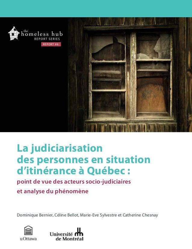 REPORT #6  La judiciarisation des personnes en situation d'itinérance à Québec : point de vue des acteurs socio-judiciaire...