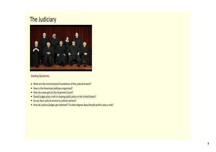 TheJudiciary     GuidingQuestions  •   Whataretheconstitutionalfoundationsofthejudicialbranch? •   HowistheA...