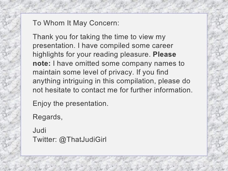 To Whom It May Concern: Thank you for taking the time to view my presentation. I have compiled some career highlights for ...
