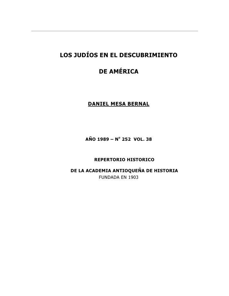 LOS JUDÍOS EN EL DESCUBRIMIENTO              DE AMÉRICA            DANIEL MESA BERNAL            AÑO 1989 – No 252 VOL. 38...