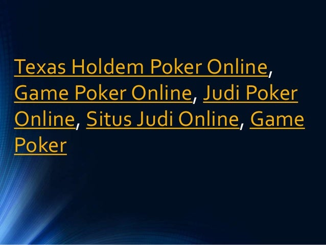 Judi Poker Online Texas Holdem Poker Online Situs Judi Online