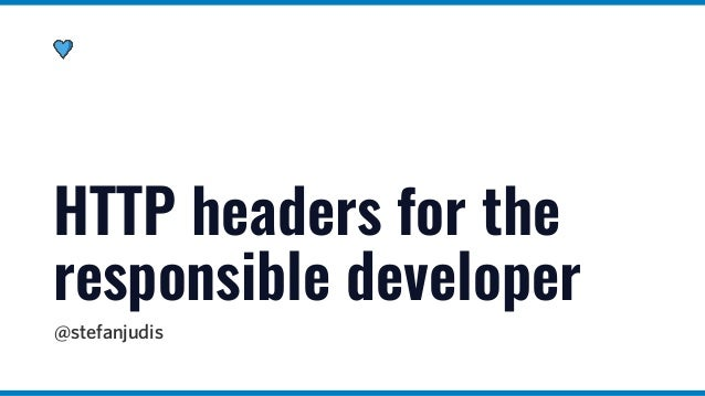 @stefanjudis HTTP headers for the responsible developer