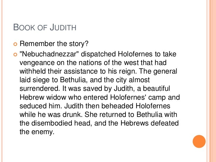 """BOOK OF JUDITH Remember the story? """"Nebuchadnezzar"""" dispatched Holofernes to take  vengeance on the nations of the west ..."""