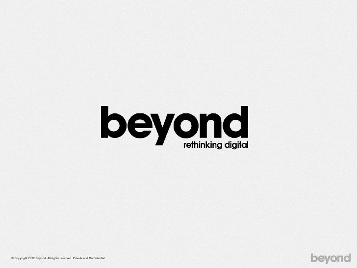 © Copyright 2012 Beyond. All rights reserved. Private and Confidential
