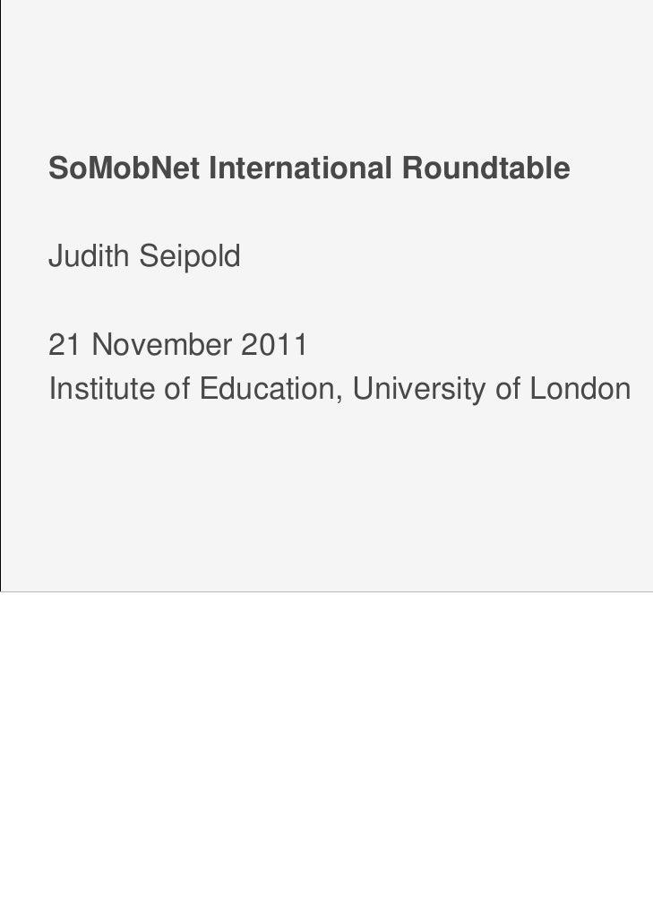 SoMobNet International RoundtableJudith Seipold21 November 2011Institute of Education, University of London               ...
