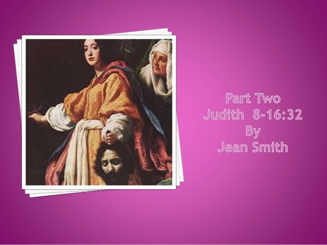 The book of Judith has a particular literary style full of symbolism. •Bethulia = Israel • Judith = Stands for the entire ...