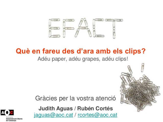 Què en fareu des d'ara amb els clips? Adéu paper, adéu grapes, adéu clips! Gràcies per la vostra atenció Judith Aguas / Ru...