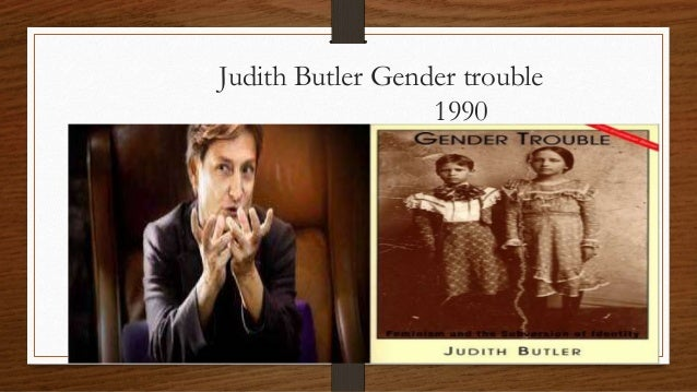 judith butlers trouble in gender essay Check out our top free essays on gender trouble judith butler to help you write your own essay.