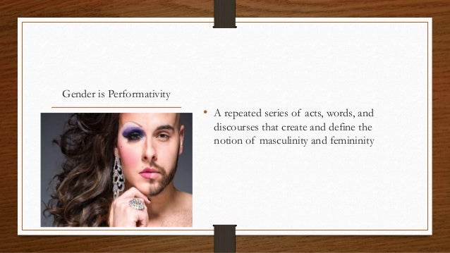 gender performative This paper examines the relationship between gender performativity and  organizational space specifically, it focuses on some of the ways in which  gender is.