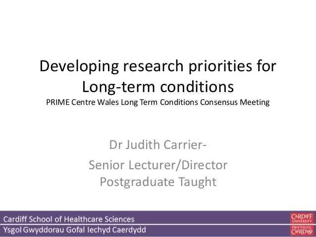 Developing research priorities for Long-term conditions PRIME Centre Wales Long Term Conditions Consensus Meeting Dr Judit...
