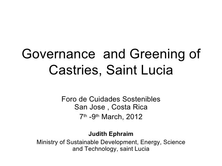 Governance and Greening of   Castries, Saint Lucia          Foro de Cuidades Sostenibles             San Jose , Costa Rica...