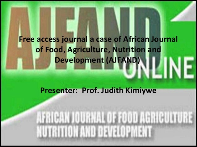 Free access journal a case of African Journal of Food, Agriculture, Nutrition and Development (AJFAND) Presenter: Prof. Ju...