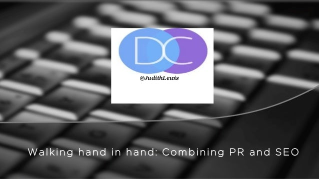 @JudithLewis Walking hand in hand: Combining PR and SEO @JudithLewis