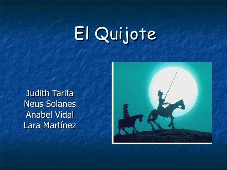 El Quijote Judith Tarifa Neus Solanes Anabel Vidal Lara Martínez