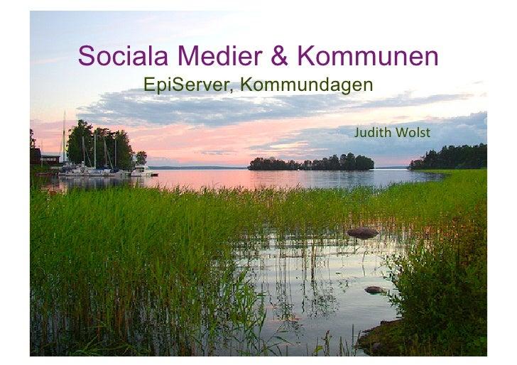 Sociala Medier & Kommunen     EpiServer, Kommundagen                          JudithWolst