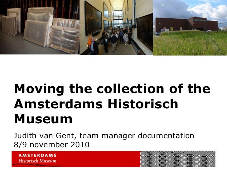 Moving the collection of the Amsterdams Historisch Museum  Judith van Gent, team manager documentation 8/9 november 2010
