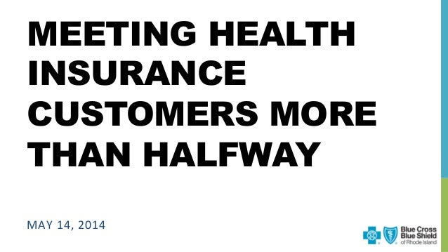 MEETING HEALTH INSURANCE CUSTOMERS MORE THAN HALFWAY MAY	   14,	   2014