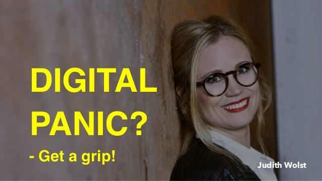 Judith Wolst DIGITAL PANIC? - Get a grip!