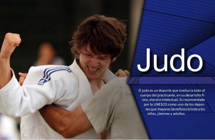 JudoEl judo es un deporte que involucra todo el cuerpo del practicante, en su desarrollo fí-   sico, moral e intelectual. ...