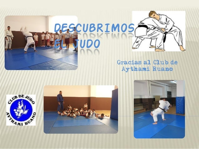 DESCUBRIMOS EL JUDO  Gracias al Club de  AythamiRuano