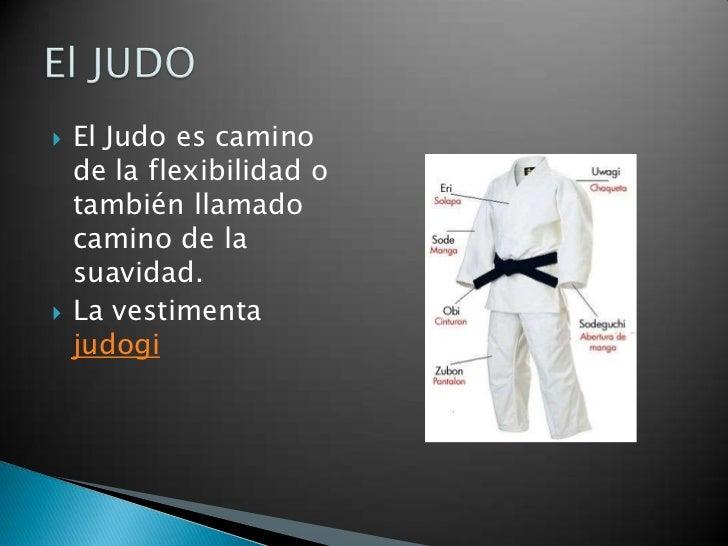 El Judo es camino de la flexibilidad o también llamado camino de la suavidad.<br />La vestimenta  judogi<br />El JUDO<br />