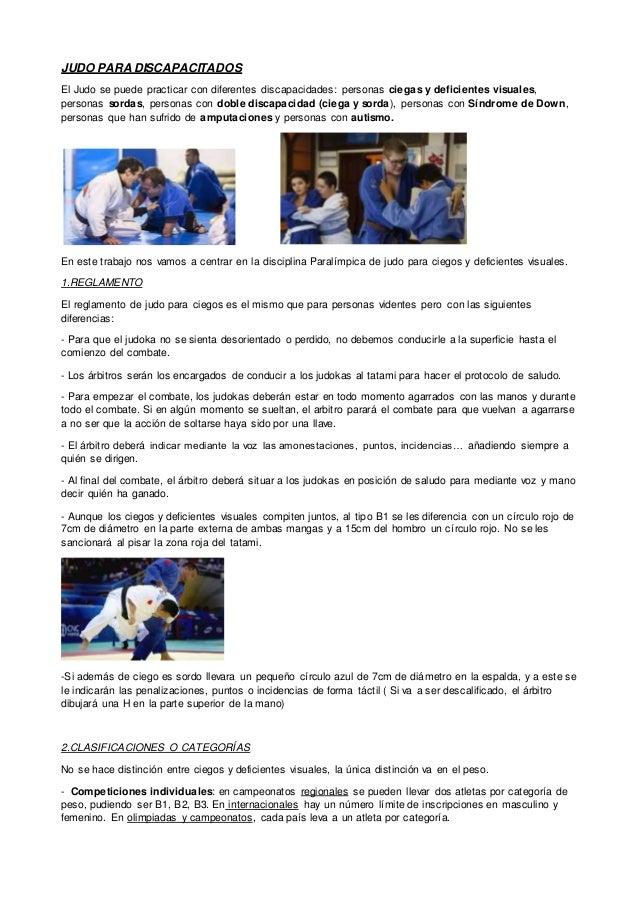 JUDO PARA DISCAPACITADOS El Judo se puede practicar con diferentes discapacidades: personas ciegas y deficientes visuales,...