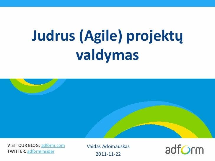 Judrus (Agile) projektų                 valdymasVISIT OUR BLOG: adform.com   Vaidas AdomauskasTWITTER: adforminsider      ...