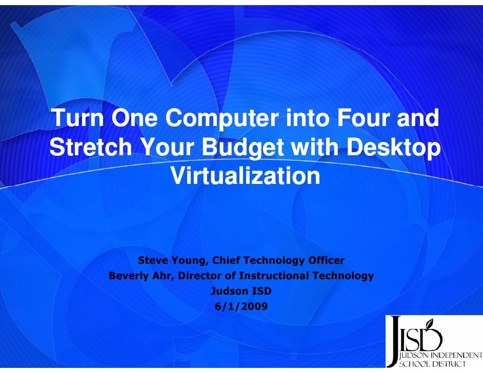 Turn One Computer into Four and Stretch Y St t h Your Budget with Desktop              B d t ith D kt           Virtualiza...