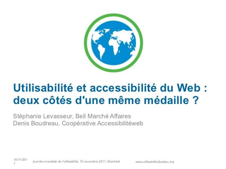 Utilisabilité et accessibilité du Web : deux côtés d'une même médaille ? Stéphanie Levasseur, Bell Marché Affaires Denis B...