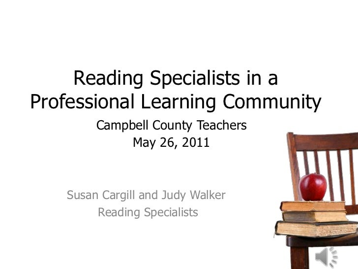 Reading Specialists in aProfessional Learning Community        Campbell County Teachers             May 26, 2011   Susan C...