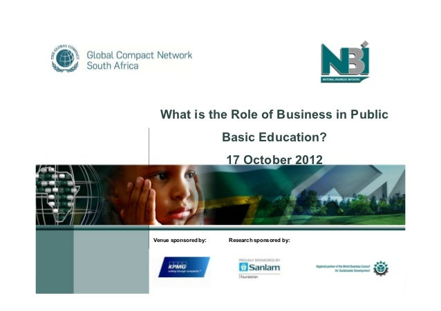 What is the Role of Business in Public                      Basic Education?                      17 October 2012Venue spo...
