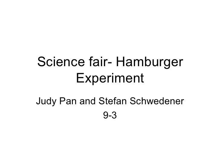 Science fair- Hamburger Experiment Judy Pan and Stefan Schwedener 9-3
