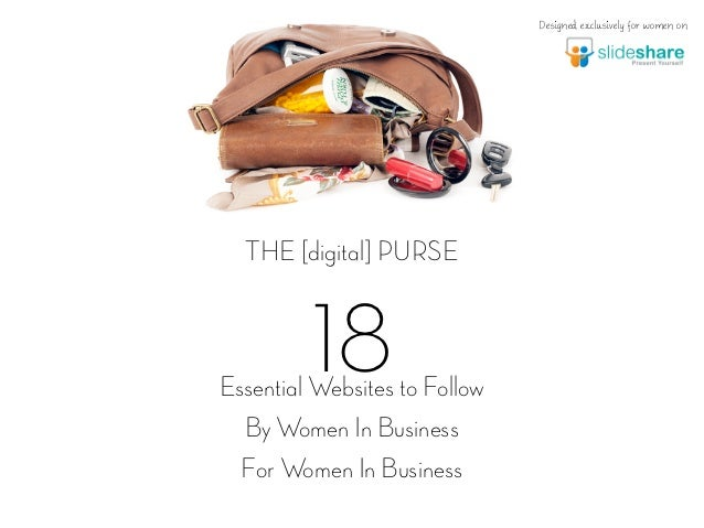 Designed exclusively for women on  THE [digital] PURSE         18Essential Websites to Follow  By Women In Business  For W...