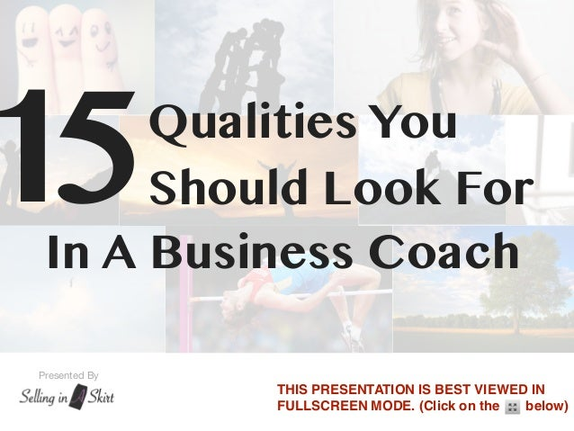 15    Qualities You      Should Look For In A Business CoachPresented By               THIS PRESENTATION IS BEST VIEWED IN...