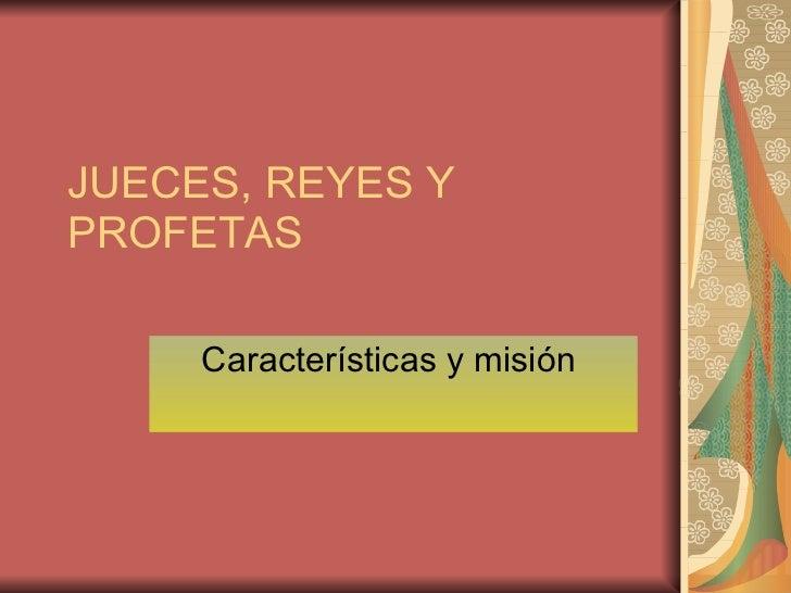 JUECES, REYES Y PROFETAS Características y misión