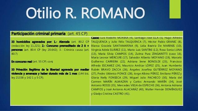 Otilio R. ROMANO 33 homicidios agravados por: 1.- Alevosía (art. 80.2 CP (redacción ley 11.221); 2.- Concurso premeditado ...