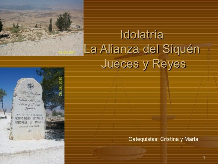 IdolatríaLa Alianza del Siquén   Jueces y Reyes        Catequistas: Cristina y Marta                                      ...