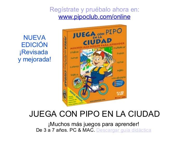 Regístrate y pruébalo ahora en:            www.pipoclub.com/online  NUEVA EDICIÓN¡Revisaday mejorada!   JUEGA CON PIPO EN ...