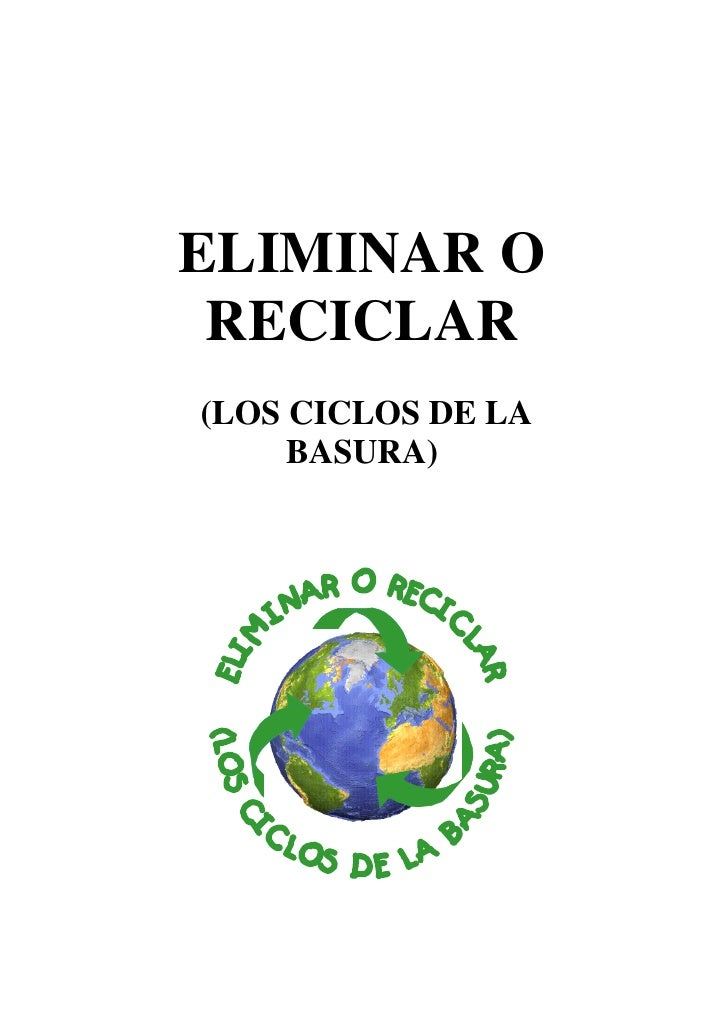 ELIMINAR O  RECICLAR (LOS CICLOS DE LA      BASURA)