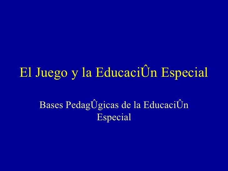 El Juego y la Educación Especial Bases Pedagógicas de la Educación Especial
