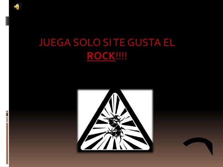 JUEGA SOLO SI TE GUSTA EL         ROCK!!!!