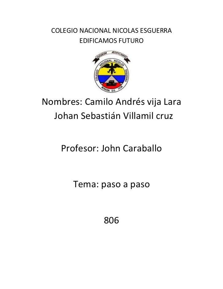 COLEGIO NACIONAL NICOLAS ESGUERRA          EDIFICAMOS FUTURONombres: Camilo Andrés vija Lara  Johan Sebastián Villamil cru...
