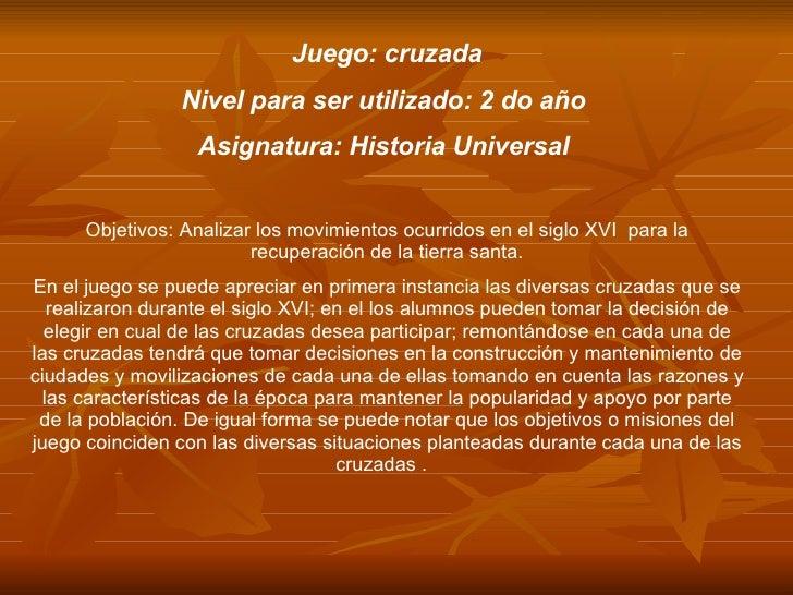 Juego: cruzada Nivel para ser utilizado: 2 do año  Asignatura: Historia Universal  Objetivos: Analizar los movimientos ocu...