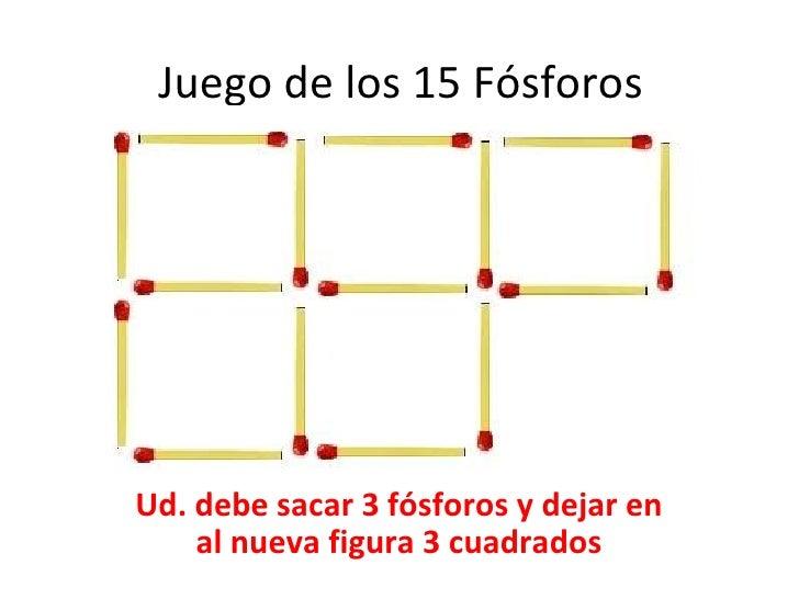 Juego de los 15 Fósforos Ud. debe sacar 3 fósforos y dejar en al nueva figura 3 cuadrados