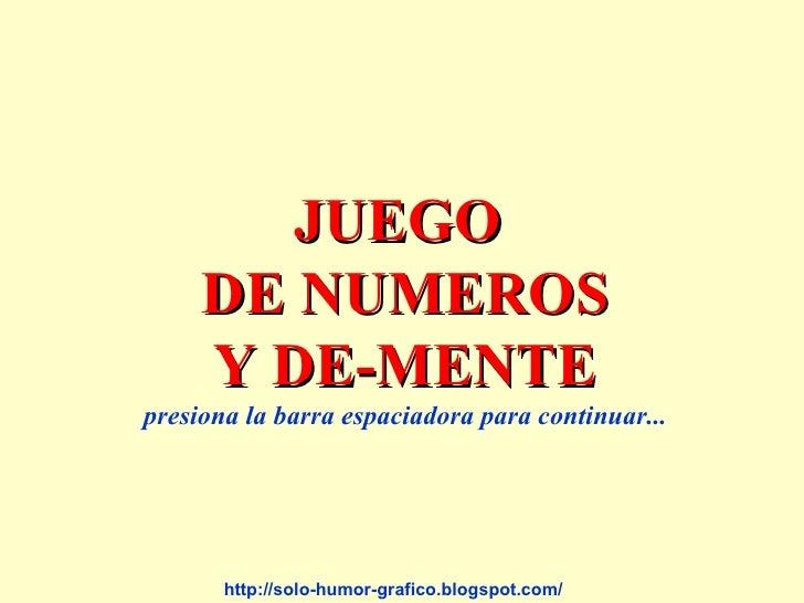 JUEGO      DE NUMEROS      Y DE-MENTE presiona la barra espaciadora para continuar...            http://solo-humor-grafico...