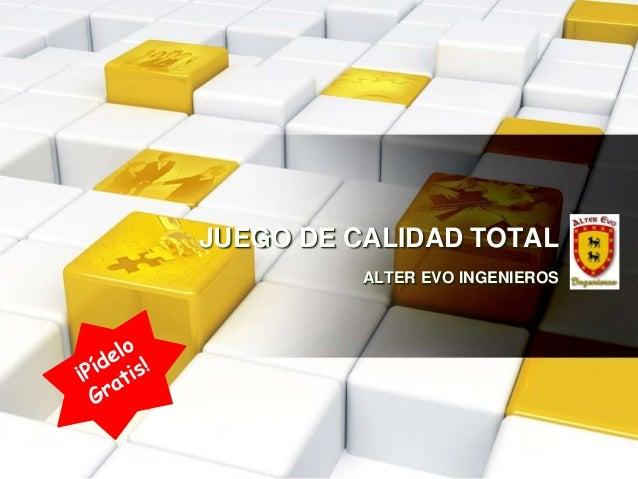JUEGO DE CALIDAD TOTAL          ALTER EVO INGENIEROS