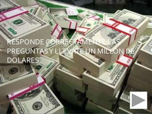 RESPONDE CORRECTAMENTE LAS PREGUNTAS Y LLEVATE UN MILLÓN DE DOLARES  siguiente